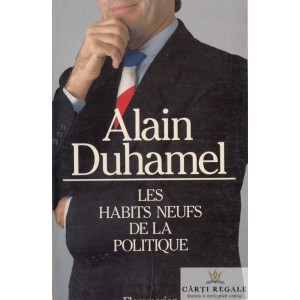 LES HABITS NEUFS DE LA POLITIQUE de ALAIN DUHAMEL