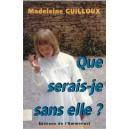 QUE SERAIS-JE SANS ELLE? de MADELAINE GUILLOUX