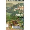 DES GRIVES AUX LOUPS de CLAUDE MICHELET