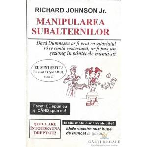 MANIPULAREA SUBALTERNILOR de RICHARD JOHNSON
