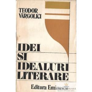 IDEI SI IDEALURI LITERARE de TEODOR VARGOLICI