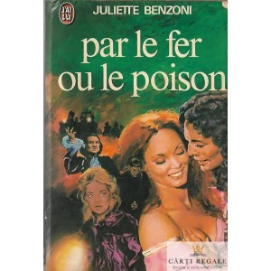 PAR LE FEU OU LE POISON de JULIETTE BENZONI