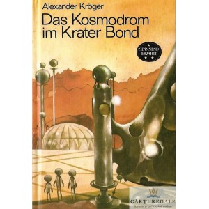 DAS KOSMODROM IN KRATER BOND de ALEXANDER KROGER