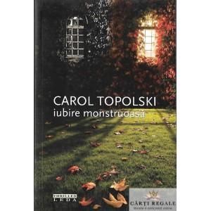 IUBIRE MONSTRUOASA de CAROL TOPOLSKI
