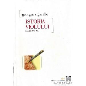 ISTORIA VIOLULUI. SECOLELE XVI-XX de GEORGES VIGARELLO