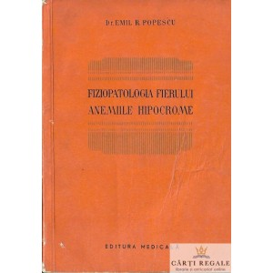 FIZIOPATOLOGIA FIERULUI. ANEMIILE HIPOCROME de EMIL R. POPESCU