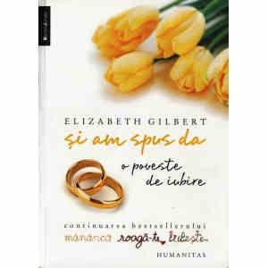 SI AM SPUS DA. O POVESTE DE IUBIRE de ELIZABETH GILBERT