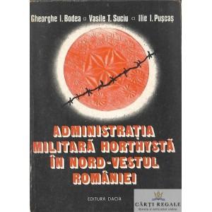 ADMINISTRATIA MILITARA HORTHYSTA IN NORD-VESTUL ROMANIEI de GH. I. BODEA