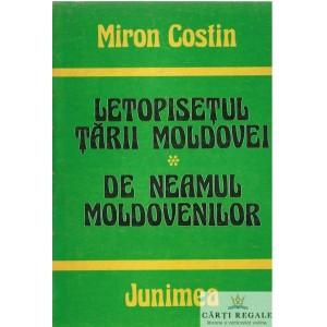 LETOPISETUL TARII MOLDOVEI. DE NEAMUL MOLDOVENILOR de MIRON COSTIN