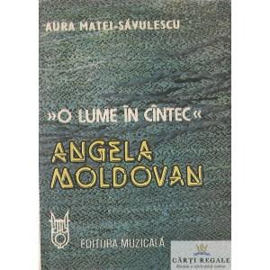 O LUME IN CANTEC . ANGELA MOLDOVAN de AURA MATEI-SAVULESCU