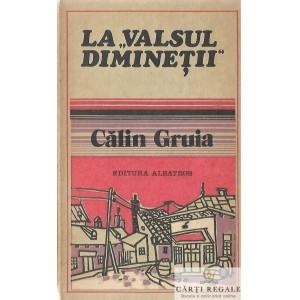 LA VALSUL DIMINETII de CALIN GRUIA