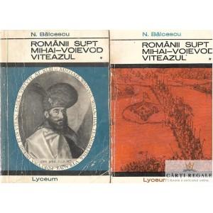 ROMANII SUPT MIHAI-VOIEVOD VITEAZUL de N. BALCESCU 2 VOLUME