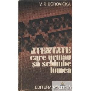 ATENTATE CARE URMAU SA SCHIMBE LUMEA de V.P. BOROVICKA
