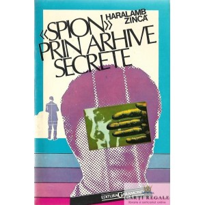 SPION PRIN ARHIVE SECRETE de HARALAMB ZINCA