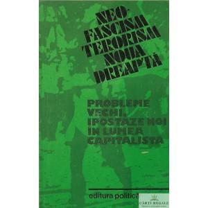 NEOFASCISM TERORISM NOUA DREAPTA. PROBLEME VECHI, IPOSTAZE NOI IN LUMEA CAPITALISTA