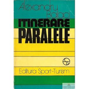 ITINERARE PARALELE de ALEXANDRU BALACI