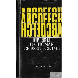 DICTIONAR DE PSEUDONIME de MIHAIL STRAJE