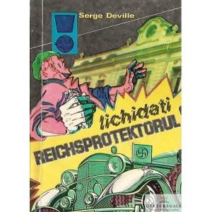 LICHIDATI REICHSPROTEKTORUL! de SERGE DEVILLE