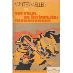TOT FELUL DE INTAMPLARI NEMAIPOMENITE de WALTER WELLER
