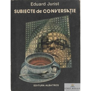 SUBIECTE DE CONVERSATIE de EDUARD JURIST