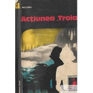 ACTIUNEA TROIA de I. MOCANU