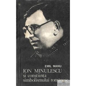 ION MINULESCU SI CONSTIINTA SIMBOLISMULUI ROMANESC de EMIL MANU