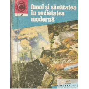 OMUL SI SANATATEA IN SOCIETATEA MODERNA de ION GHERMAN