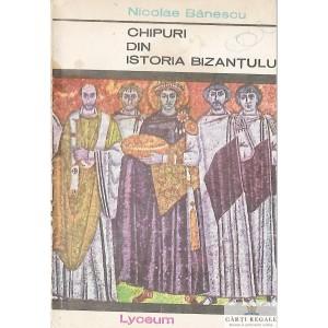CHIPURI DIN ISTORIA BIZANTULUI de NICOLAE BANESCU