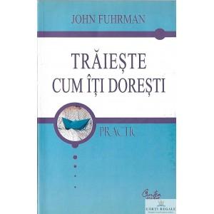 TRAIESTE CUM ITI DORESTI de JOHN FUHRMAN