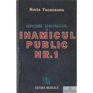 CAPITANUL APOSTOLESCU SI INAMICUL PUBLIC NR. 1 de HORIA TECUCEANU