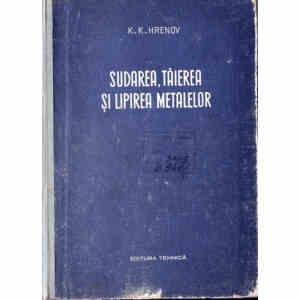 SUDAREA, TAIEREA SI LIPIREA METALELOR de K.K. HRENOV