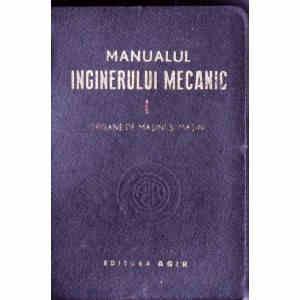 MANUALUL INGINERULUI MECANIC VOL 1