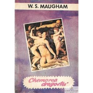 CHEMAREA DRAGOSTEI de W. S. MAUGHAM
