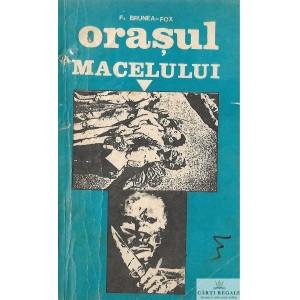 ORASUL MACELULUI de F. BRUNEA-FOX