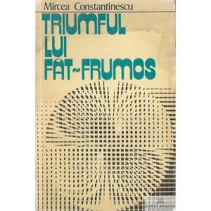 TRIUMFUL LUI FAT-FRUMOS de MIRCEA CONSTANTINESCU