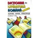 DICTIONAR DE LITERATURA ROMANA. AUTORI, OPERE, PERSONAJE CLASELE V-VIII de FLORENTIN POPESCU