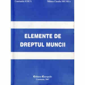 ELEMENTE DE DREPTUL MUNCII de CONSTANTIN JURCA si MIHNEA CLAUDIU DRUMEA