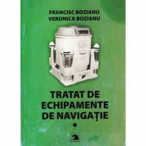 TRATAT DE ECHIPAMENTE DE NAVIGATIE de FRANCISC BOZIANU si VERONICA BOZIANU VOLUMUL 1
