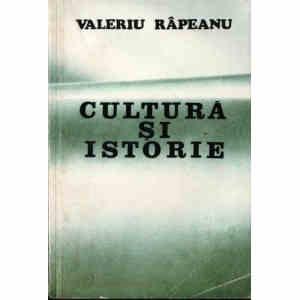 CULTURA SI ISTORIE de VALERIU RAPEANU