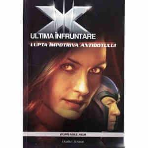 X-MEN ULTIMA INFRUNTARE - LUPTA IMPOTRIVA ANTIDOTULUI