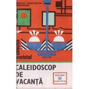 CALEIDOSCOP DE VACANTA de MIRCEA CONSTANTIN MUNTEANU