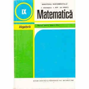 MATEMATICA - ALGEBRA MANUAL PENTRU CLASA A IX A