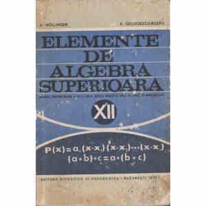 ELEMENTE DE ALGEBRA SUPERIOARA PENTRU CLASA A XII A