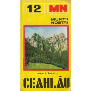CEAHLAU - COLECTIA MUNTII NOSTRI de IOAN STANESCU