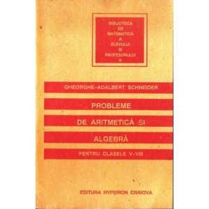 CULEGERE DE PROBLEME DE ARITMETICA SI ALGEBRA PT CLASELE V-VIII de GH. SCHNEIDER ED. HYPERION