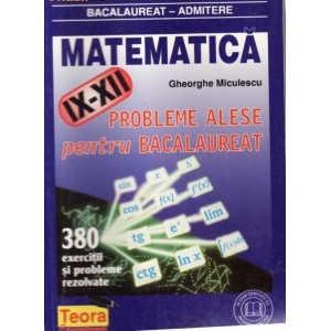 MATEMATICA - PROBLEME ALESE PENTRU BACALAUREAT de GHEORGHE MICULESCU