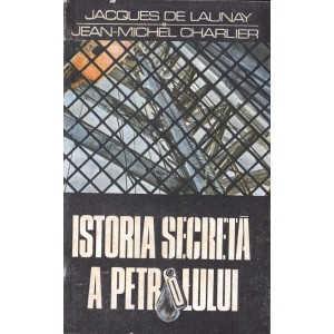 ISTORIA SECRETA A PETROLULUI de JACQUES DE LAUNAY