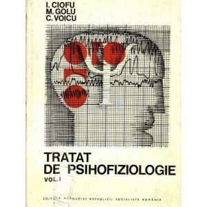 TRATAT DE PSIHOFIZIOLOGIE de I. CIOFU VOLUMUL 1