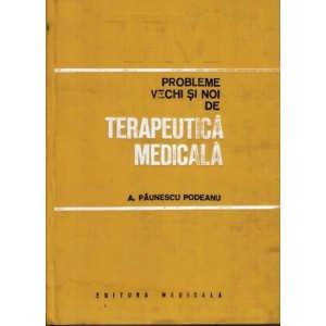 PROBLEME VECHI SI NOI IN TERAPEUTICA MEDICALA de A. PAUNESCU PODEANU