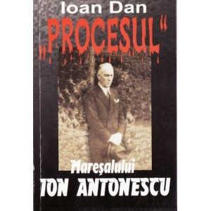 PROCESUL MARESALULUI ION ANTONESCU de IOAN DAN